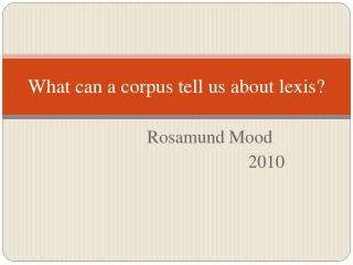 What  can a  corpus tell  us  about lexis ?