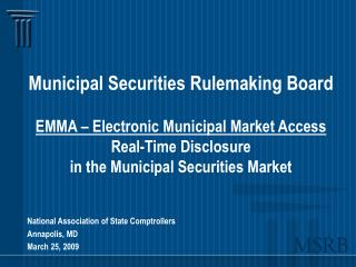 Municipal Securities Rulemaking Board EMMA – Electronic Municipal Market Access Real-Time Disclosure in the Municipal Se