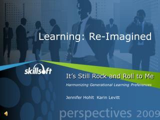 It's Still Rock and Roll to Me Harmonizing Generational Learning Preferences Jennifer Hohlt Karin Levitt