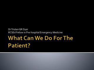 What Can We Do For The Patient?