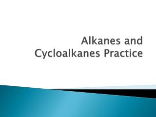 Alkanes and Cycloalkanes Practice