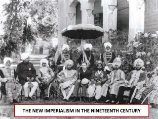 THE NEW IMPERIALISM IN THE NINETEENTH CENTURY