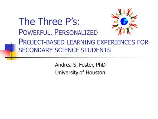 The Three P's:  P OWERFUL,  P ERSONALIZED P ROJECT-BASED LEARNING EXPERIENCES FOR SECONDARY SCIENCE STUDENTS