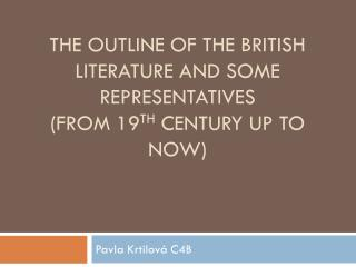 THE OUTLINE OF THE BRITISH LITERATURE AND SOME REPRESENTATIVES (from 19 th  century up to now)
