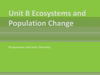 Unit B Ecosystems and Population Change