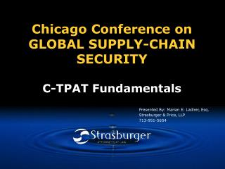 Chicago Conference on GLOBAL SUPPLY-CHAIN SECURITY C-TPAT Fundamentals