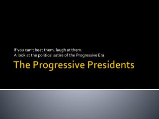 The Progressive Presidents