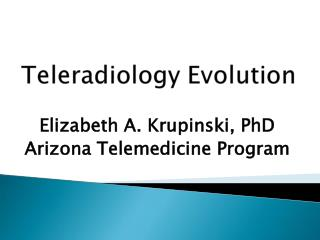 Elizabeth A. Krupinski, PhD Arizona Telemedicine Program