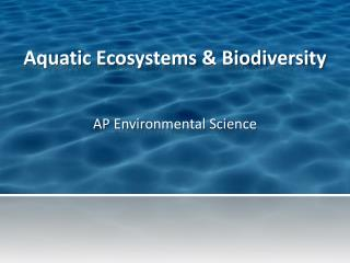 Aquatic Ecosystems & Biodiversity