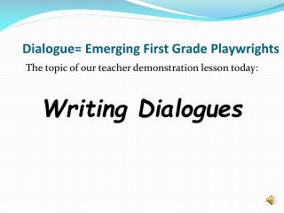 Dialogue= Emerging First Grade Playwrights