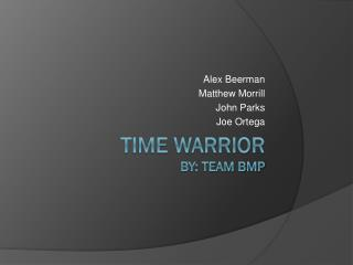 Time Warrior By: Team BMP