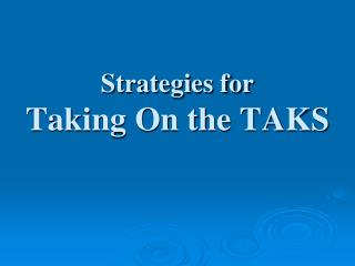 Strategies for  Taking On the TAKS