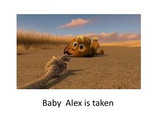 Baby  Alex is taken