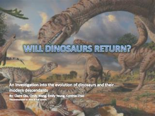 WILL DINOSAURS RETURN?