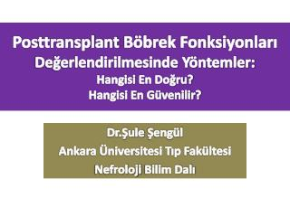 Dr.Şule  Şengül Ankara Üniversitesi Tıp Fakültesi Nefroloji  Bilim Dalı