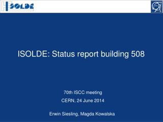 ISOLDE: Status report building 508