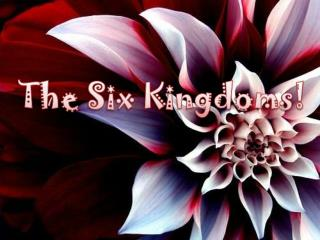 The Six Kingdoms!
