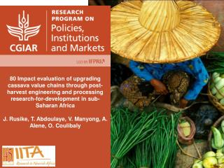 OP 3.2.2: Impact evaluations of value chain-related interventions in  RTB: cassava processin g
