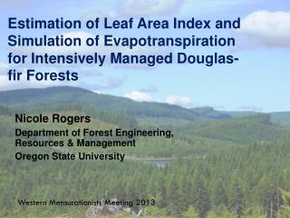 Nicole Rogers Department of Forest Engineering, Resources & Management  Oregon State University