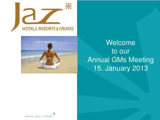 Welcome to our Annual GMs Meeting 15. January 2013