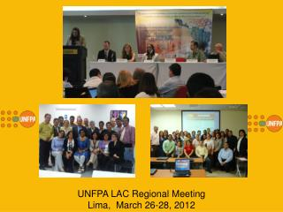 UNFPA LAC Regional Meeting  Lima,  March 26-28, 2012