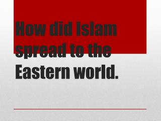 How did Islam spread to the Eastern world.