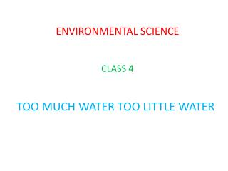 ENVIRONMENTAL SCIENCE CLASS 4 TOO MUCH WATER TOO LITTLE WATER
