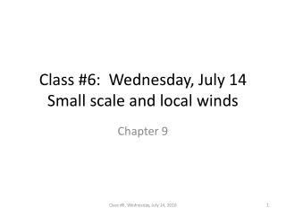 Class #6:  Wednesday, July 14 Small scale and local winds