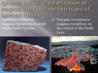 Igneous  Rocks:  crystallization of magma.  They include two types of igneous rocks