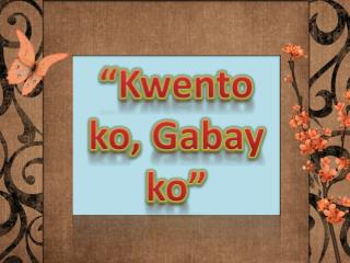 """ Kwento ko , Gabay ko """