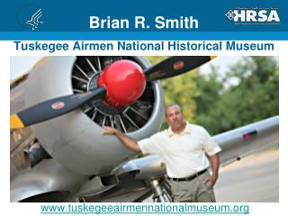 Brian R. Smith Tuskegee Airmen National Historical Museum