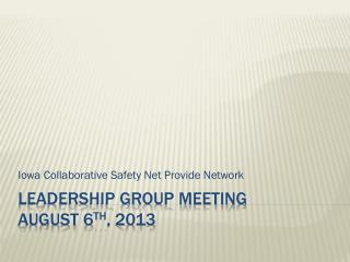 Leadership group meeting august 6 th , 2013