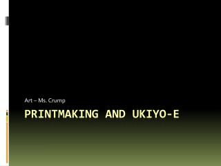 Printmaking and  Ukiyo -e