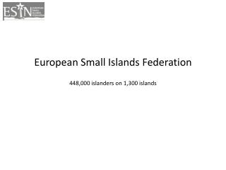 European  Small  I slands Federation 448,000  islanders  on 1,300  islands