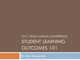 2012  Tracs  annual conference  Student Learning outcomes 101