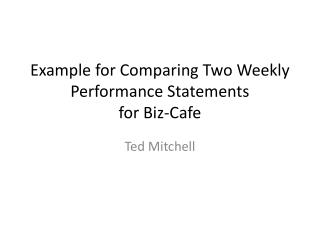Example for Comparing Two Weekly Performance Statements for Biz-Cafe
