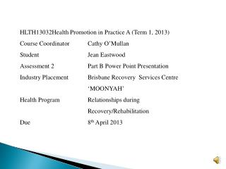 HLTH13032Health Promotion  in Practice A (Term 1, 2013) Course Coordinator 	Cathy  O'Mullan
