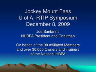 Jockey Mount Fees U of A, RTIP Symposium December 8, 2009