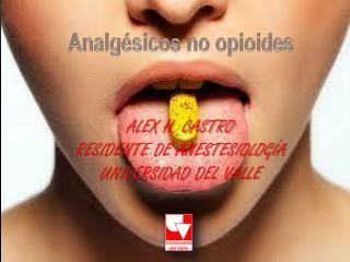ALEX H. CASTRO Residente de anestesiología Universidad  del Valle