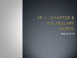 VP 1 – Chapter 8  Vocabulary  Words