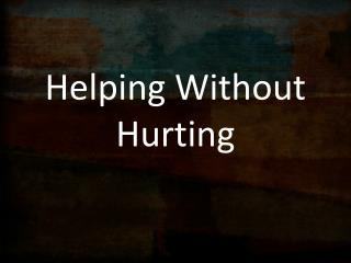 Helping Without Hurting