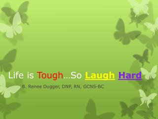 Life is  Tough …So  Laugh Hard