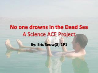 No one drowns in the Dead Sea  A Science ACE Project