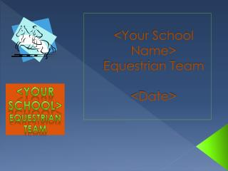 <Your School Name> Equestrian Team <Date>
