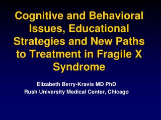 Cognitive and Behavioral Issues, Educational Strategies and New Paths to Treatment in Fragile X Syndrome