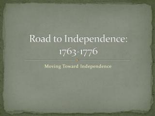 Road to Independence: 1763-1776