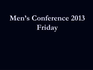 Men's Conference 2013 Friday