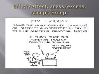 Effect/Affect, acess /excess, Accept/Except