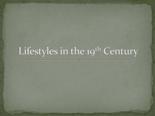 Lifestyles in the 19 th  Century