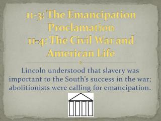 11- 3 : The Emancipation Proclamation 11-4: The Civil War and American Life